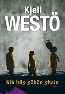 Westö, Kjell - Älä käy yöhön yksin, e-kirja