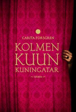 Forsgren, Carita - Kolmen kuun kuningatar, e-kirja