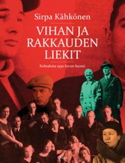 Kähkönen, Sirpa - Vihan ja rakkauden liekit: kohtalona 1930-luvun Suomi, e-kirja