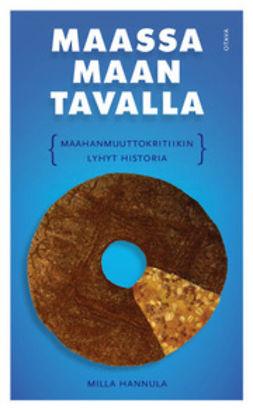 Hannula, Milla - Maassa maan tavalla: maahanmuuttokritiikin lyhyt historia, e-bok