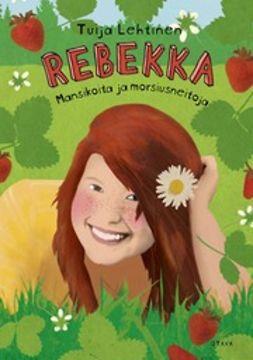 Lehtinen, Tuija - Rebekka: mansikoita ja morsiusneitoja, e-kirja