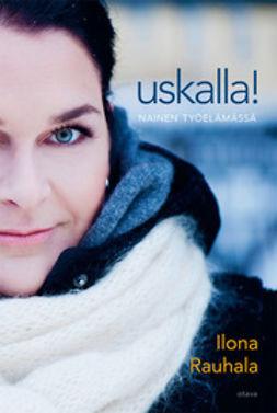 Rauhala, Ilona - Uskalla!: nainen työelämässä, e-kirja