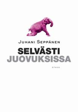 Seppänen, Juhani - Selvästi juovuksissa, e-kirja