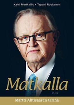Merikallio, Katri - Matkalla: Martti Ahtisaaren tarina, e-kirja