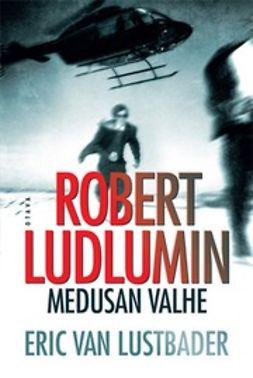 Lustbader, Eric van - Robert Ludlumin Medusan valhe, e-kirja