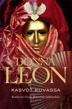 Leon, Donna - Kasvot kuvassa: komisario Guido Brunettin tutkimuksia, e-kirja