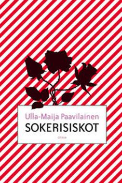 Paavilainen, Ulla-Maija - Sokerisiskot, e-bok