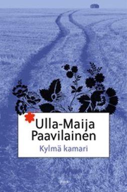 Paavilainen, Ulla-Maija - Kylmä kamari: romaani, e-bok