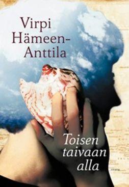 Hämeen-Anttila, Virpi - Toisen taivaan alla: romaani, e-kirja