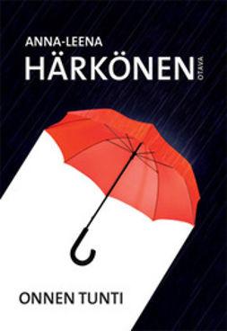 Härkönen, Anna-Leena - Onnen tunti, e-kirja