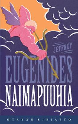 Eugenides, Jeffrey - Naimapuuhia, e-kirja