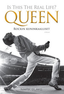 Blake, Mark - Is This The Real Life? Queen: Rockin kuninkaalliset, ebook