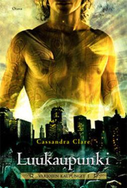 Clare, Cassandra - Luukaupunki: Varjojen kaupungit 1, ebook