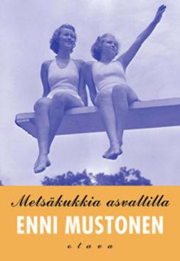 Mustonen, Enni - Metsäkukkia asvaltilla: romaani, e-kirja