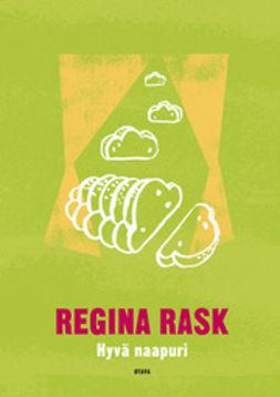 Rask, Regina - Hyvä naapuri: romaani, e-kirja