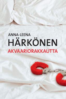 Härkönen, Anna-Leena - Akvaariorakkautta, ebook