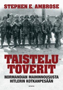 Ambrose, Stephen E. - Taistelutoverit: Normandian maihinnoususta Hitlerin Kotkanpesään, e-kirja
