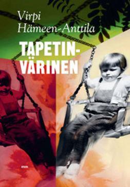 Hämeen-Anttila, Virpi - Tapetinvärinen: toisten muistelmia, ebook