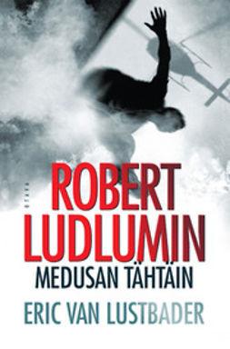 Lustbader, Eric van - Robert Ludlumin Medusan tähtäin, e-kirja