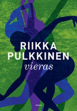 Pulkkinen, Riikka - Vieras, ebook