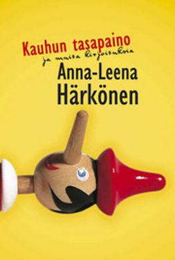 Härkönen, Anna-Leena - Kauhun tasapaino: ja muita kirjoituksia, ebook