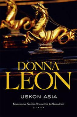 Leon, Donna - Uskon asia: komisario Guido Brunettin tutkimuksia, e-kirja