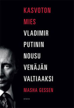 Gessen, Masha - Kasvoton mies: Vladimir Putinin nousu Venäjän valtiaaksi, ebook