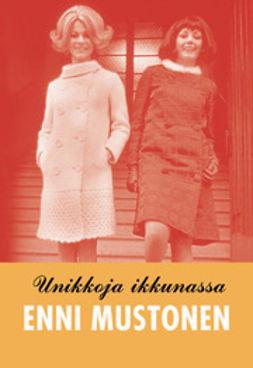 Mustonen, Enni - Unikkoja ikkunassa: romaani, e-kirja