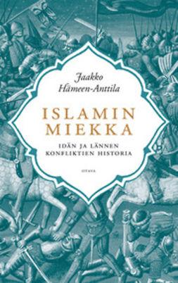 Hämeen-Anttila, Jaakko - Islamin miekka: idän ja lännen konfliktien historia, ebook