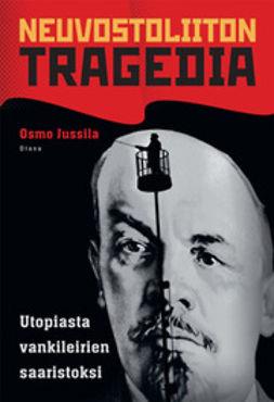 Jussila, Osmo - Neuvostoliiton tragedia: utopiasta vankileirien saaristoksi, e-bok