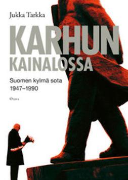 Tarkka, Jukka - Karhun kainalossa: Suomi kylmässä sodassa 1947-1990, e-kirja