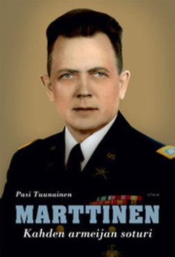 Tuunainen, Pasi - Marttinen: kahden armeijan soturi, ebook