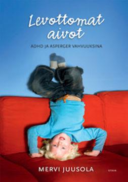 Juusola, Mervi - Levottomat aivot: ADHD ja Asperger vahvuuksina, e-bok