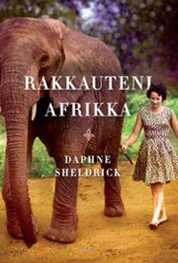 Sheldrick, Daphne - Rakkauteni Afrikka, e-kirja