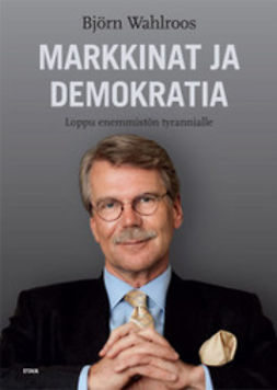 Wahlroos, Björn - Markkinat ja demokratia: loppu enemmistön tyrannialle, e-kirja