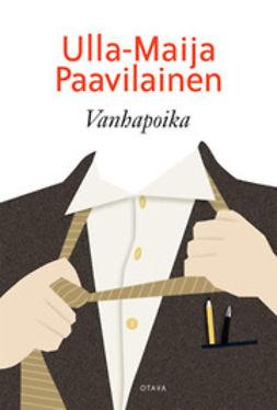Paavilainen, Ulla-Maija - Vanhapoika, e-bok