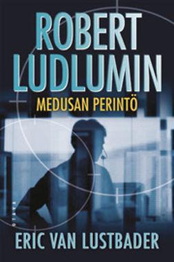 Lustbader, Eric van - Robert Ludlumin Medusan perintö, e-kirja