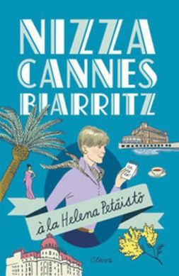 Petäistö, Helena - Nizza, Cannes ja Biarritz a la Helena Petäistö, e-bok