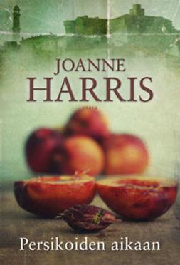 Harris, Joanne - Persikoiden aikaan, ebook