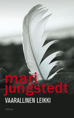 Jungstedt, Mari - Vaarallinen leikki, e-kirja
