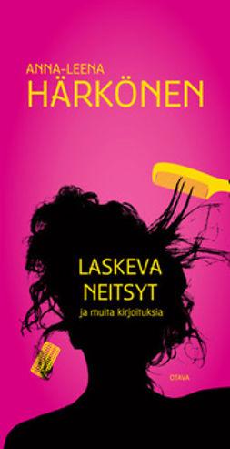 Härkönen, Anna-Leena - Laskeva neitsyt ja muita kirjoituksia, ebook