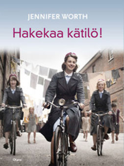 Worth, Jennifer - Hakekaa kätilö!, ebook