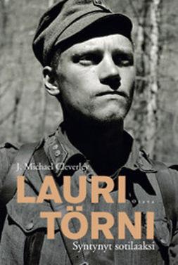 Cleverley, J. Michael - Lauri Törni: syntynyt sotilaaksi, e-kirja