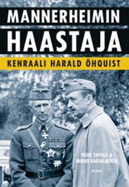 Karjalainen, Mikko - Mannerheimin haastaja: kenraali Harald Öhquist, ebook