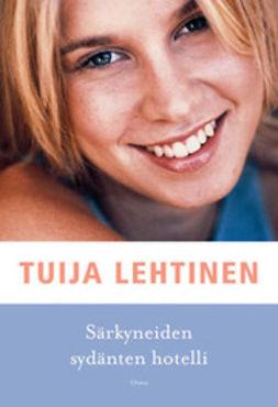 Lehtinen, Tuija - Särkyneiden sydänten hotelli, ebook