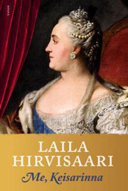 Hirvisaari, Laila - Me, Keisarinna: romaani, e-kirja
