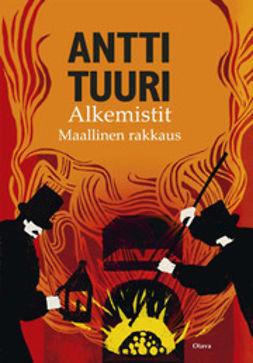 Tuuri, Antti - Alkemistit: maallinen rakkaus, ebook