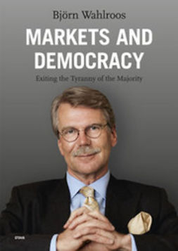 Wahlroos, Björn - Markets and Democracy: Exiting the Tyranny of the Majority, e-bok