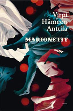 Hämeen-Anttila, Virpi - Marionetit, ebook