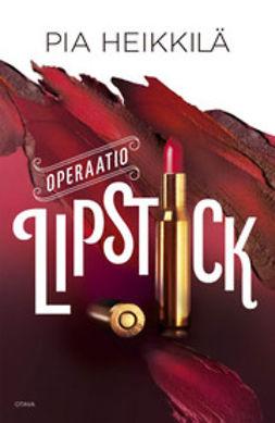 Heikkilä, Pia - Operaatio Lipstick, ebook